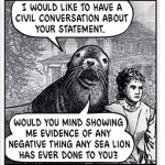 "Tecknad bild där ett sjölejon säger ""I would like to have a civil conversation about your statement"" och, i en annan pratbubbla: ""Would you mind showing me evidence of any negative thing any sea lion has ever done to you?"" En kvinna med irriterad blick tittar bort."